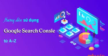 Hướng dẫn sử dụng Google Search Console toàn tập