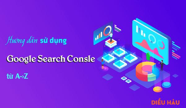 Hướng dẫn sử dụng Google Search Console toàn tập (Mới Update 2019)