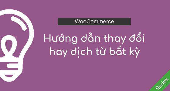 WooCommerce: Hướng dẫn dịch hoặc thay đổi chữ bất kỳ