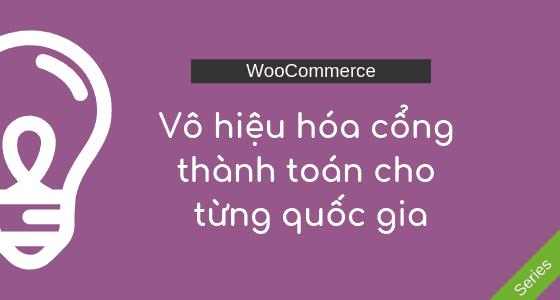 WooCommerce: Vô hiệu hóa cổng thanh toán cho từng quốc gia