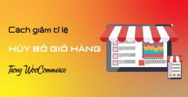 Giảm tỉ lệ hủy bỏ giỏ hàng trong WooCommerce