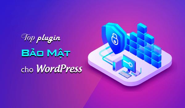Top 5 plugin Bảo Mật tốt nhất cho WordPress (2019)