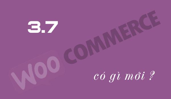 WooCommerce 3.7: Hỗ trợ Block, yêu cầu WordPress 4.9+, PHP version 5.6+