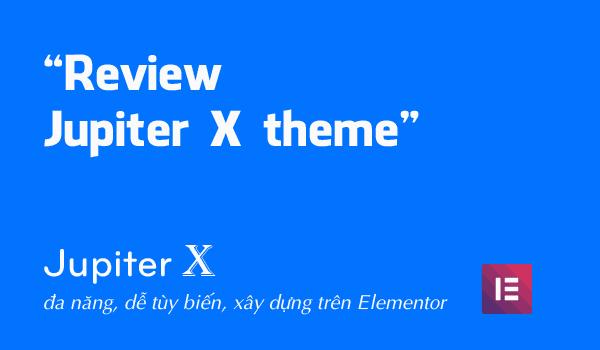 [Review] Jupiter X: Theme đa nhiệm, dễ tùy biến, tương thích Elementor 100%